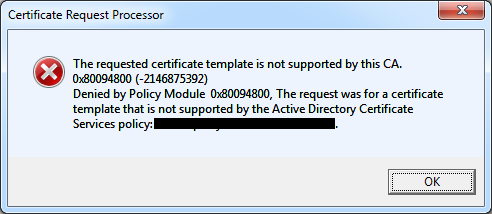 The requested certificate template is not supported by this CA. 0x80094800 (-2146875392). Denied by Policy Module 0x80094800. The request was for a certificate template that is not supported by the Active Directory Certificate Services policy