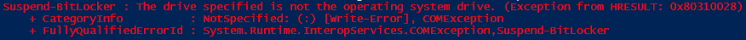 Suspend-BitLocker The drive specified is not the operating system drive Exception from HRESULT: 0x80310028 COMException